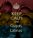 KEEP CALM AND Gupas  Latinas  - Personalised Poster large