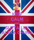 KEEP CALM AND GUTTA LUV ALEXA CHUNG - Personalised Poster large