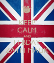 KEEP CALM AND H-BDAY ZAYN MALIK - Personalised Poster small