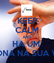KEEP CALM AND HA UM  REXONA NA SUA VIDA  - Personalised Poster large