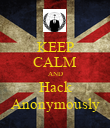 KEEP CALM AND Hack Anonymously - Personalised Poster small