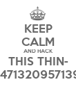 KEEP CALM AND HACK THIS THIN- 14947132095713904 - Personalised Poster large