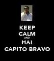 KEEP CALM AND HAI CAPITO BRAVO - Personalised Poster large