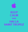 KEEP CALM AND HAI LA SAINT TROPEZ - Personalised Poster small