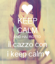 KEEP CALM AND HAI ROTTO  il cazzo con  i keep calm♥ - Personalised Poster large