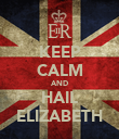 KEEP CALM AND HAIL ELIZABETH - Personalised Poster large