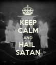 KEEP CALM AND HAIL  SATAN - Personalised Poster large