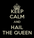 KEEP CALM AND HAIL THE QUEEN - Personalised Poster large
