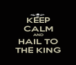 KEEP CALM AND HAIL TO THE KING - Personalised Poster large