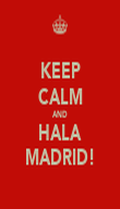 KEEP CALM AND HALA MADRID! - Personalised Poster large