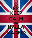 KEEP CALM AND HALLA MADRID - Personalised Poster large