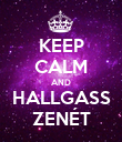 KEEP CALM AND HALLGASS ZENÉT - Personalised Poster large