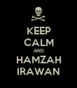 KEEP CALM AND HAMZAH IRAWAN - Personalised Poster large
