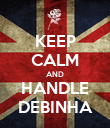 KEEP CALM AND HANDLE DEBINHA - Personalised Poster large