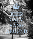 KEEP CALM AND HANG AROUND - Personalised Poster large