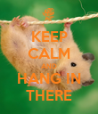KEEP CALM AND HANG IN THERE - Personalised Poster large