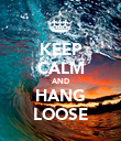 KEEP CALM AND HANG LOOSE - Personalised Poster large