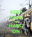 KEEP CALM AND HANG ON - Personalised Poster large