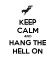 KEEP CALM AND HANG THE HELL ON - Personalised Poster large