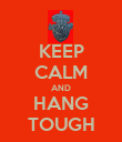 KEEP CALM AND HANG TOUGH - Personalised Poster large