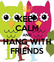 KEEP CALM AND HANG WITH FRIENDS - Personalised Poster large