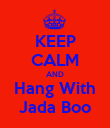 KEEP CALM AND Hang With Jada Boo - Personalised Poster small