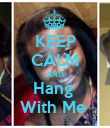 KEEP CALM AND Hang  With Me  - Personalised Poster large