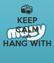 KEEP CALM AND HANG WITH  - Personalised Poster small