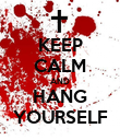 KEEP CALM AND HANG YOURSELF - Personalised Poster large