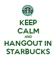 KEEP CALM AND HANGOUT IN STARBUCKS - Personalised Poster large