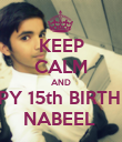 KEEP CALM AND HAPPY 15th BIRTHDAY NABEEL  - Personalised Poster large