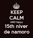 KEEP CALM AND happy 15th niver de namoro - Personalised Poster large