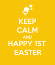 KEEP CALM AND HAPPY 1ST EASTER - Personalised Poster large