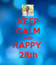 KEEP CALM AND HAPPY   28th  - Personalised Poster large