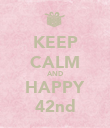 KEEP CALM AND HAPPY 42nd - Personalised Poster large