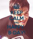KEEP CALM AND HAPPY  B-DAY! - Personalised Poster large