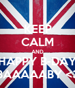 KEEP CALM AND HAPPY B-DAY BAAAAABY <3 - Personalised Poster large