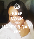 KEEP CALM AND HAPPY B-DAY  BFF - Personalised Poster large