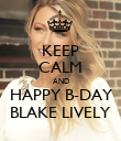 KEEP CALM AND  HAPPY B-DAY  BLAKE LIVELY - Personalised Poster large
