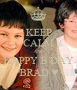 KEEP CALM AND HAPPY B DAY BRAD ♥ - Personalised Poster large