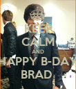 KEEP CALM AND HAPPY B-DAY BRAD  - Personalised Poster large