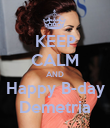 KEEP CALM AND Happy B-day Demetria - Personalised Poster large