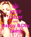KEEP CALM AND Happy B.Day Demi - Personalised Poster large