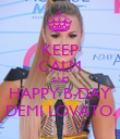 KEEP CALM AND HAPPY B-DAY DEMI LOVATO. - Personalised Poster large