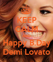 KEEP CALM AND Happy B.Day Demi Lovato - Personalised Poster large
