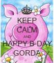 KEEP CALM AND HAPPY B-DAY GORDA - Personalised Poster large