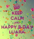 KEEP CALM AND HAPPY B-DAY LUARA - Personalised Poster large