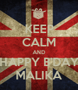 KEEP CALM AND HAPPY B'DAY MALIKA - Personalised Poster large