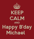 KEEP CALM AND Happy B'day Michael   - Personalised Poster large