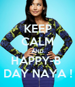 KEEP CALM AND HAPPY-B  DAY NAYA ! - Personalised Poster large